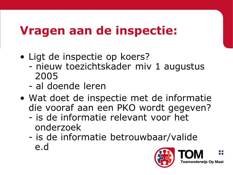 Vragen aan de inspectie: Ligt de inspectie op koers? - nieuw toezichtskader miv 1 augustus 2005 - al doende leren Wat doet de inspectie met de informa