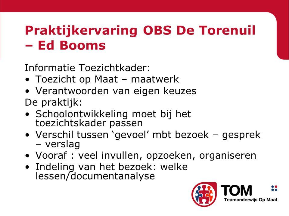 Praktijkervaring OBS De Torenuil – Ed Booms Informatie Toezichtkader: Toezicht op Maat – maatwerk Verantwoorden van eigen keuzes De praktijk: Schoolon
