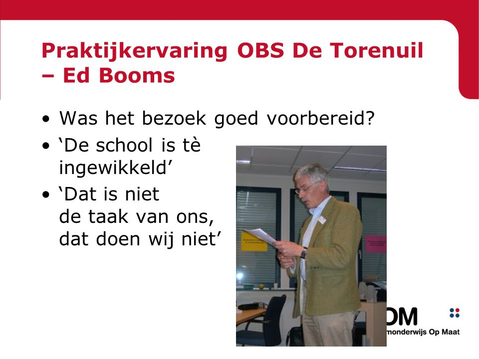 Praktijkervaring OBS De Torenuil – Ed Booms Was het bezoek goed voorbereid? 'De school is tè ingewikkeld' 'Dat is niet de taak van ons, dat doen wij n
