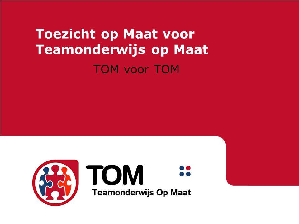 Toezicht op Maat voor Teamonderwijs op Maat TOM voor TOM