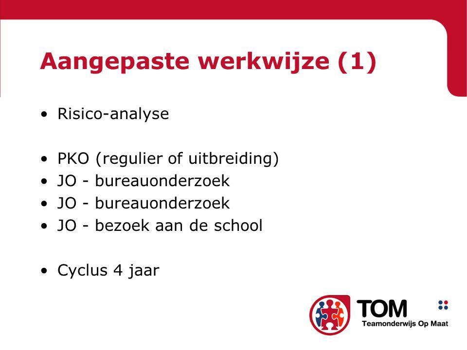 Aangepaste werkwijze (1) Risico-analyse PKO (regulier of uitbreiding) JO - bureauonderzoek JO - bezoek aan de school Cyclus 4 jaar
