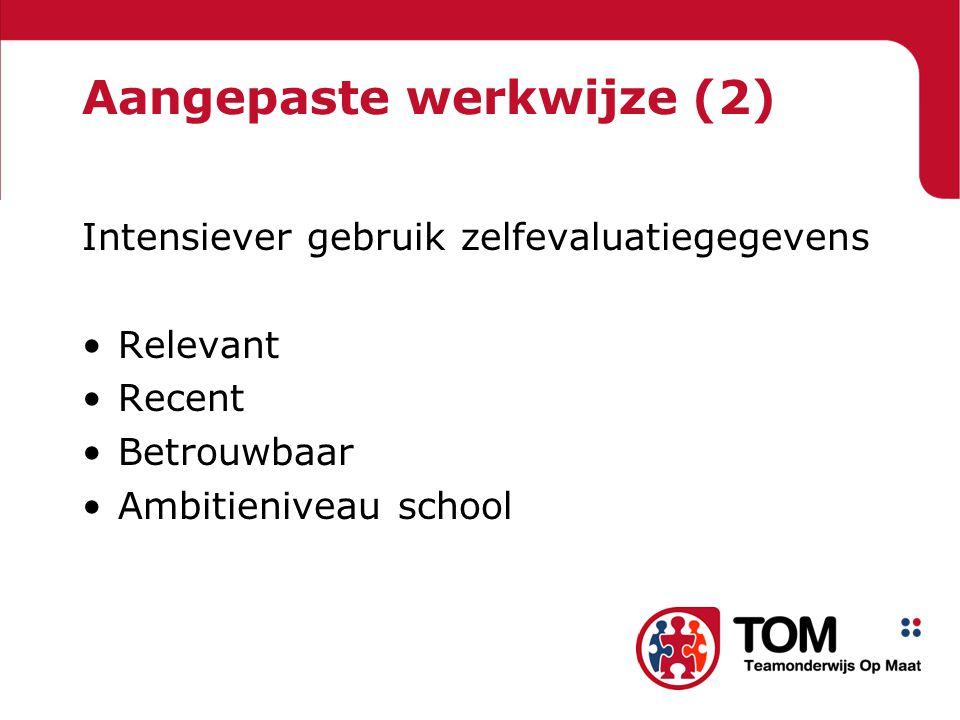 Aangepaste werkwijze (2) Intensiever gebruik zelfevaluatiegegevens Relevant Recent Betrouwbaar Ambitieniveau school