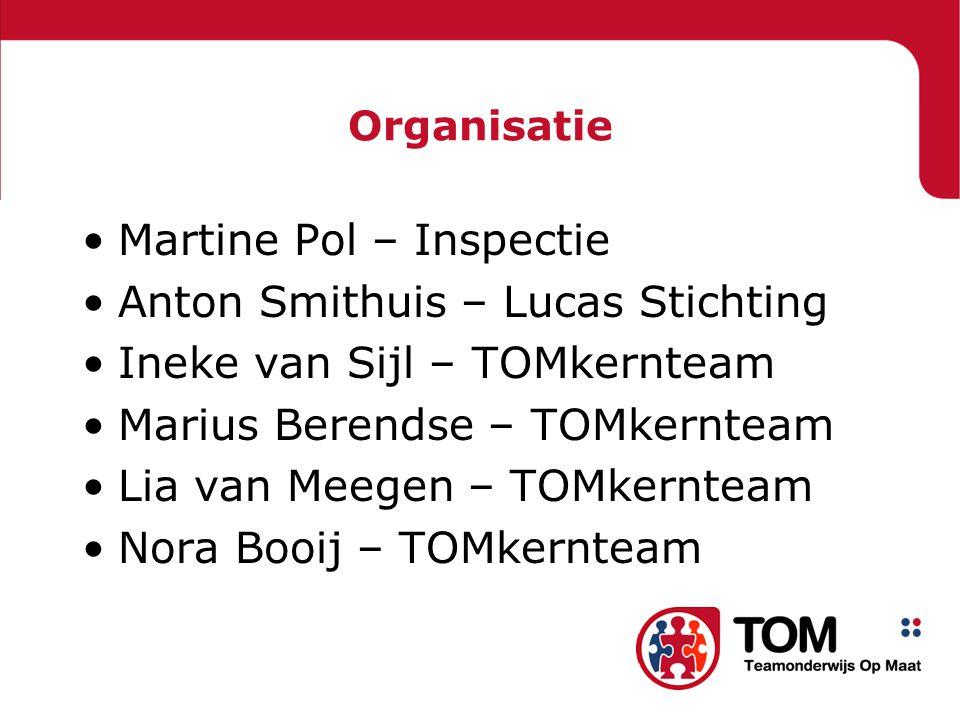 Organisatie Martine Pol – Inspectie Anton Smithuis – Lucas Stichting Ineke van Sijl – TOMkernteam Marius Berendse – TOMkernteam Lia van Meegen – TOMke