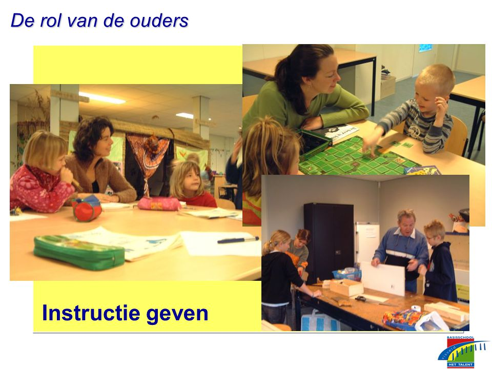 De rol van de ouders De rol van de ouders Instructie geven