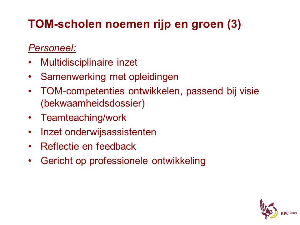 TOM-scholen noemen rijp en groen (3) Personeel: Multidisciplinaire inzet Samenwerking met opleidingen TOM-competenties ontwikkelen, passend bij visie
