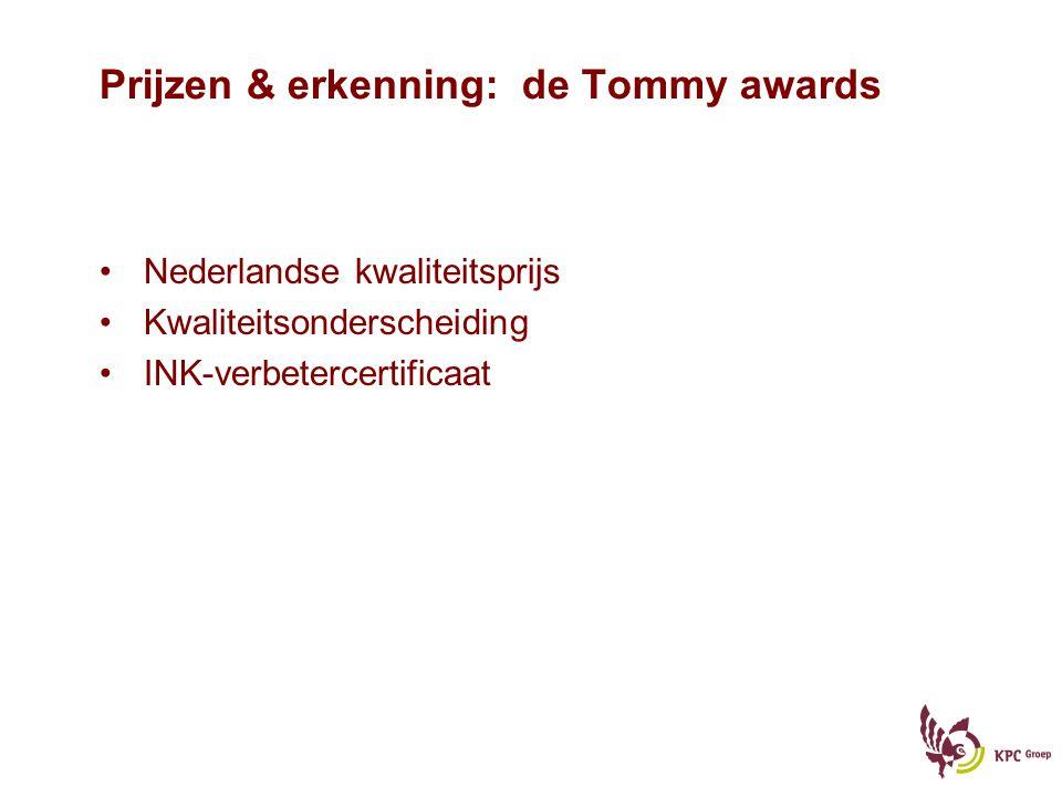 Prijzen & erkenning: de Tommy awards Nederlandse kwaliteitsprijs Kwaliteitsonderscheiding INK-verbetercertificaat