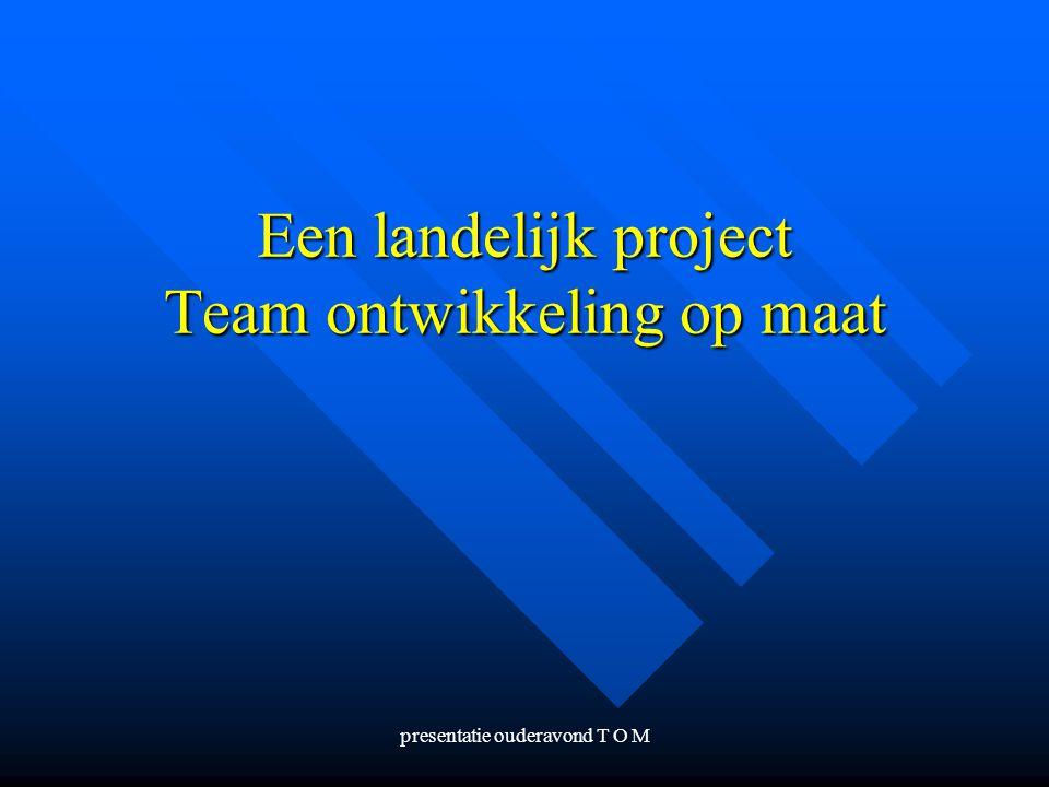 presentatie ouderavond T O M Een landelijk project Team ontwikkeling op maat