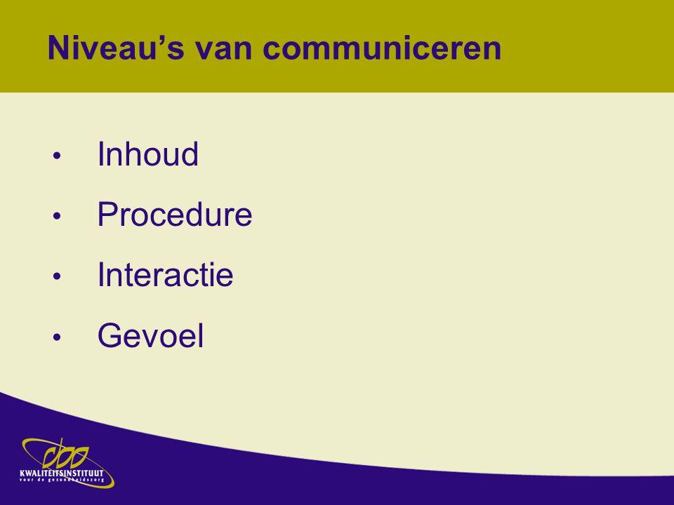 Niveau's van communiceren Inhoud Procedure Interactie Gevoel