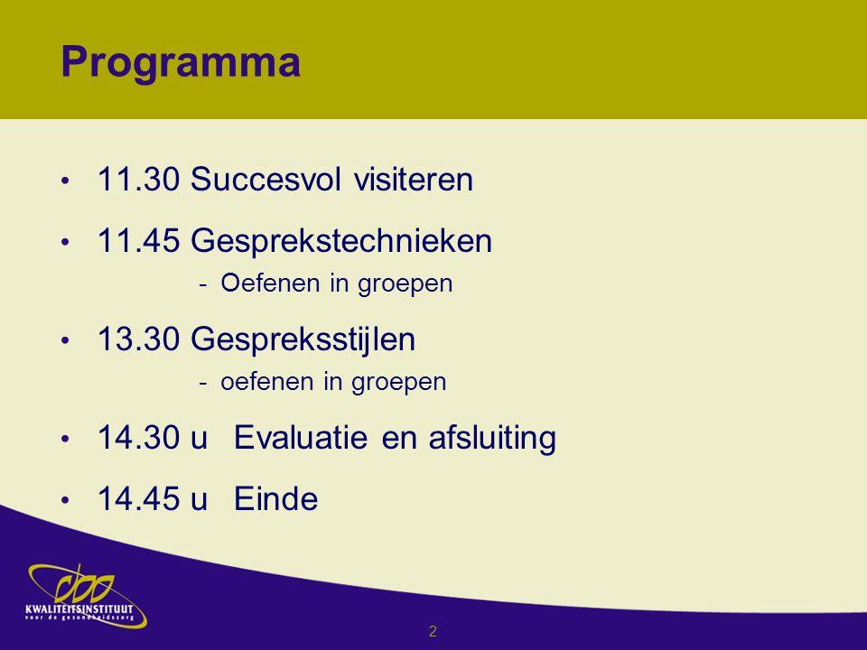 2 Programma 11.30 Succesvol visiteren 11.45 Gesprekstechnieken -Oefenen in groepen 13.30 Gespreksstijlen -oefenen in groepen 14.30 uEvaluatie en afsluiting 14.45 uEinde