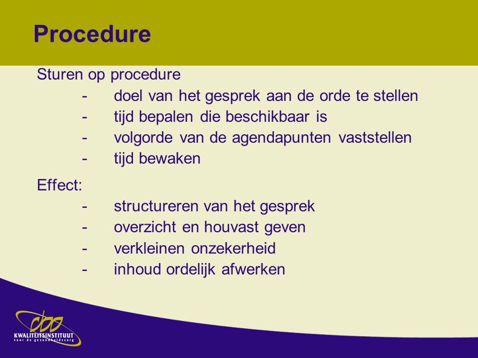Procedure Sturen op procedure -doel van het gesprek aan de orde te stellen -tijd bepalen die beschikbaar is -volgorde van de agendapunten vaststellen