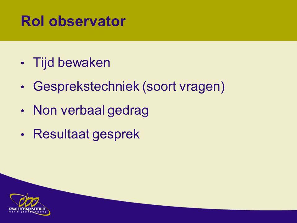 Rol observator Tijd bewaken Gesprekstechniek (soort vragen) Non verbaal gedrag Resultaat gesprek