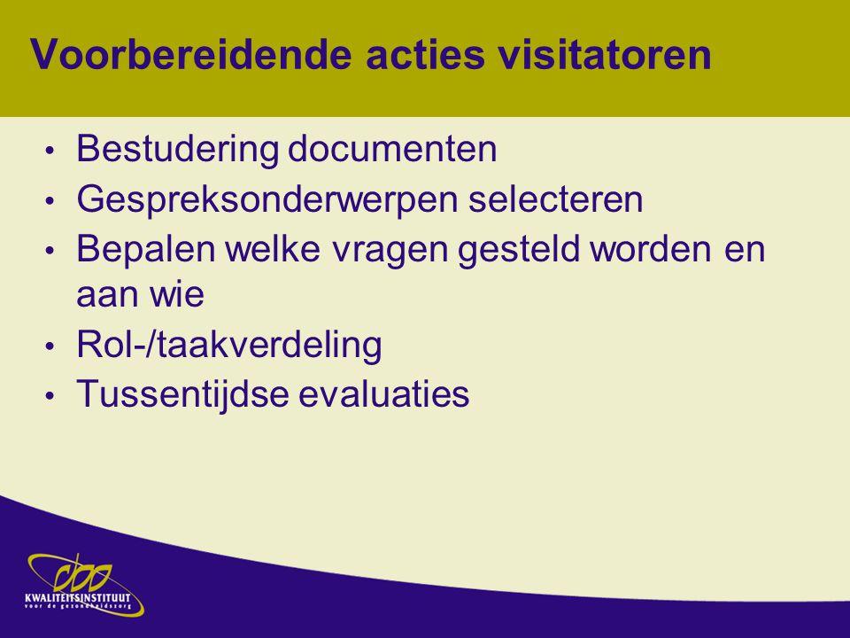 Bestudering documenten Gespreksonderwerpen selecteren Bepalen welke vragen gesteld worden en aan wie Rol-/taakverdeling Tussentijdse evaluaties Voorbereidende acties visitatoren