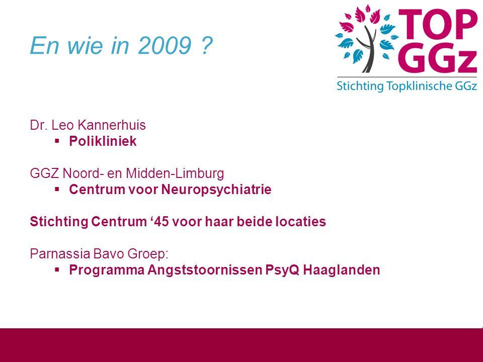 En wie in 2009 ? Dr. Leo Kannerhuis  Polikliniek GGZ Noord- en Midden-Limburg  Centrum voor Neuropsychiatrie Stichting Centrum '45 voor haar beide l