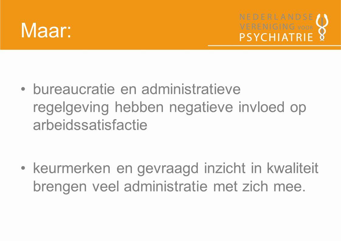 Maar: bureaucratie en administratieve regelgeving hebben negatieve invloed op arbeidssatisfactie keurmerken en gevraagd inzicht in kwaliteit brengen v
