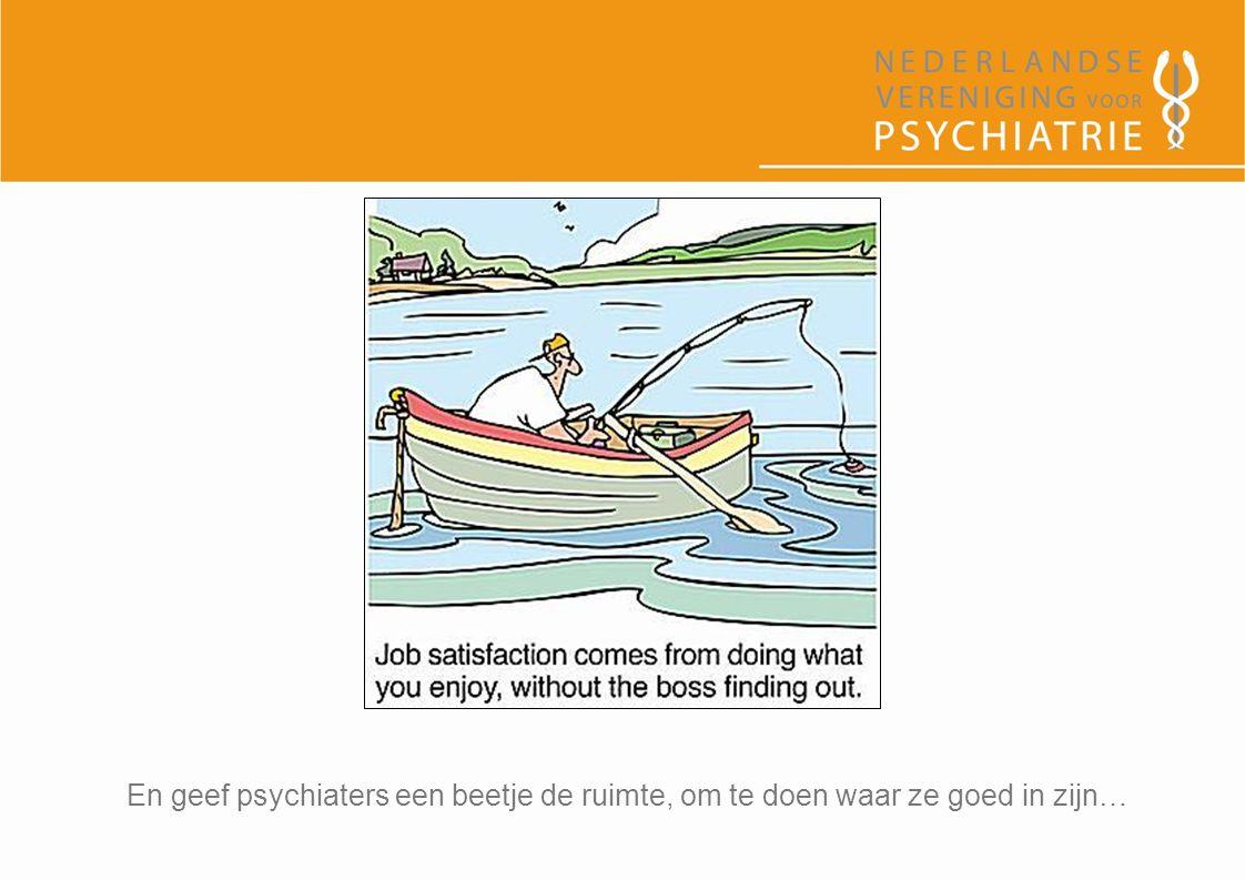 En geef psychiaters een beetje de ruimte, om te doen waar ze goed in zijn…