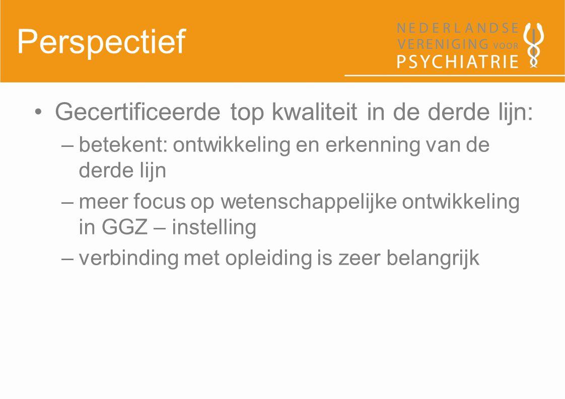 Perspectief Gecertificeerde top kwaliteit in de derde lijn: –betekent: ontwikkeling en erkenning van de derde lijn –meer focus op wetenschappelijke on