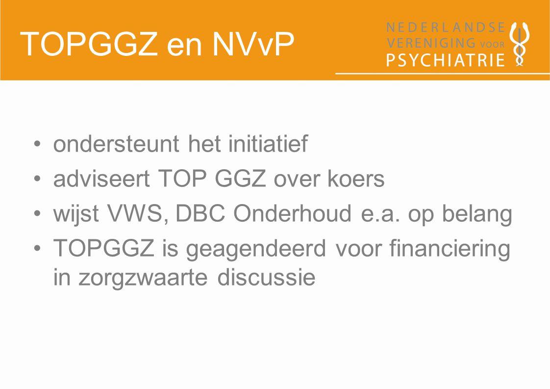 TOPGGZ en NVvP ondersteunt het initiatief adviseert TOP GGZ over koers wijst VWS, DBC Onderhoud e.a. op belang TOPGGZ is geagendeerd voor financiering