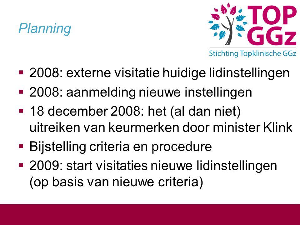 Planning  2008: externe visitatie huidige lidinstellingen  2008: aanmelding nieuwe instellingen  18 december 2008: het (al dan niet) uitreiken van