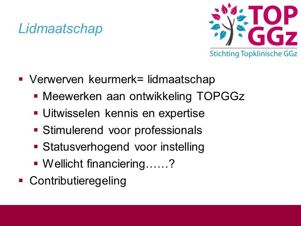 Lidmaatschap  Verwerven keurmerk= lidmaatschap  Meewerken aan ontwikkeling TOPGGz  Uitwisselen kennis en expertise  Stimulerend voor professionals