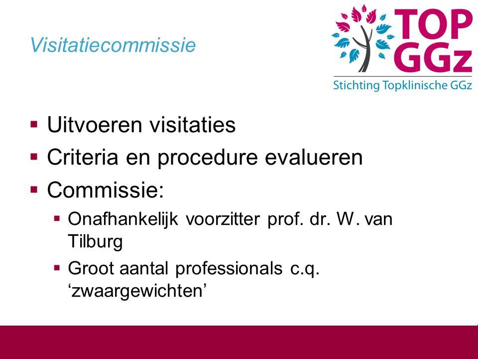 Visitatiecommissie  Uitvoeren visitaties  Criteria en procedure evalueren  Commissie:  Onafhankelijk voorzitter prof. dr. W. van Tilburg  Groot a