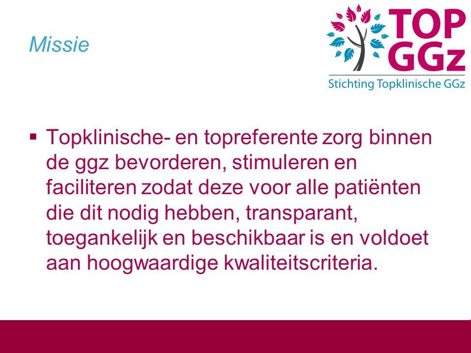 Missie  Topklinische- en topreferente zorg binnen de ggz bevorderen, stimuleren en faciliteren zodat deze voor alle patiënten die dit nodig hebben, t