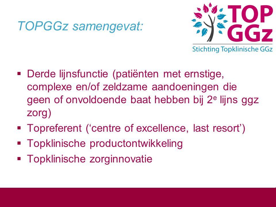 TOPGGz samengevat:  Derde lijnsfunctie (patiënten met ernstige, complexe en/of zeldzame aandoeningen die geen of onvoldoende baat hebben bij 2 e lijn