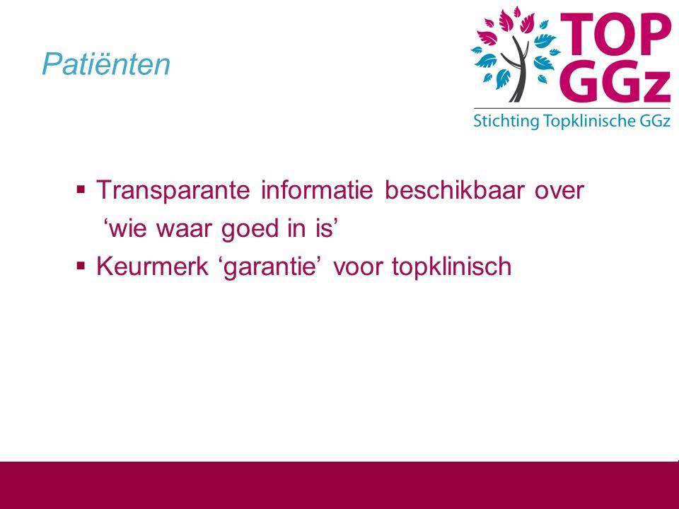 Patiënten  Transparante informatie beschikbaar over 'wie waar goed in is'  Keurmerk 'garantie' voor topklinisch