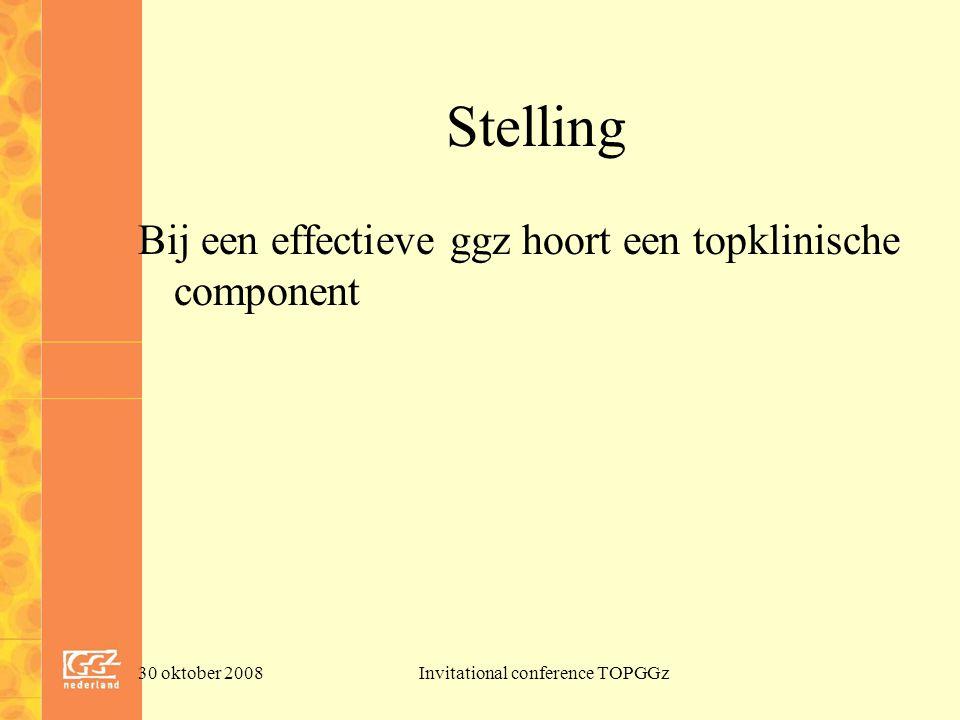 30 oktober 2008Invitational conference TOPGGz Stelling Bij een effectieve ggz hoort een topklinische component
