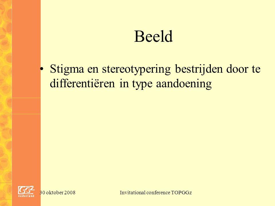 30 oktober 2008Invitational conference TOPGGz Beeld Stigma en stereotypering bestrijden door te differentiëren in type aandoening