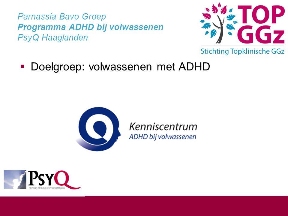 Parnassia Bavo Groep Programma ADHD bij volwassenen PsyQ Haaglanden  Doelgroep: volwassenen met ADHD