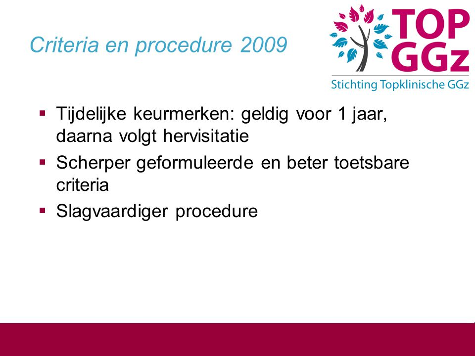 Criteria en procedure 2009  Tijdelijke keurmerken: geldig voor 1 jaar, daarna volgt hervisitatie  Scherper geformuleerde en beter toetsbare criteria  Slagvaardiger procedure