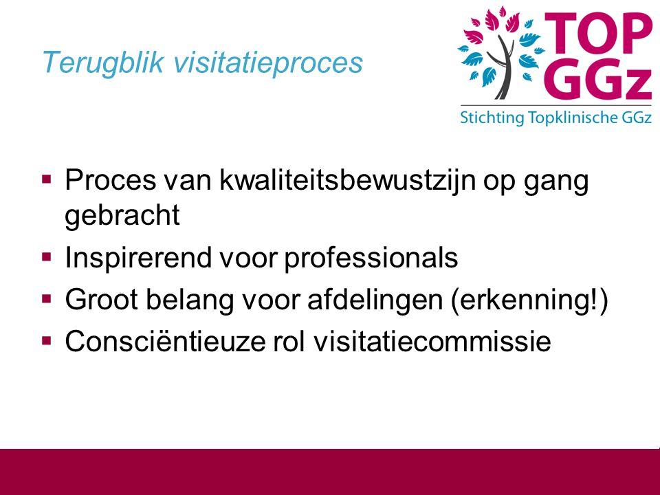 Terugblik visitatieproces  Proces van kwaliteitsbewustzijn op gang gebracht  Inspirerend voor professionals  Groot belang voor afdelingen (erkenning!)  Consciëntieuze rol visitatiecommissie