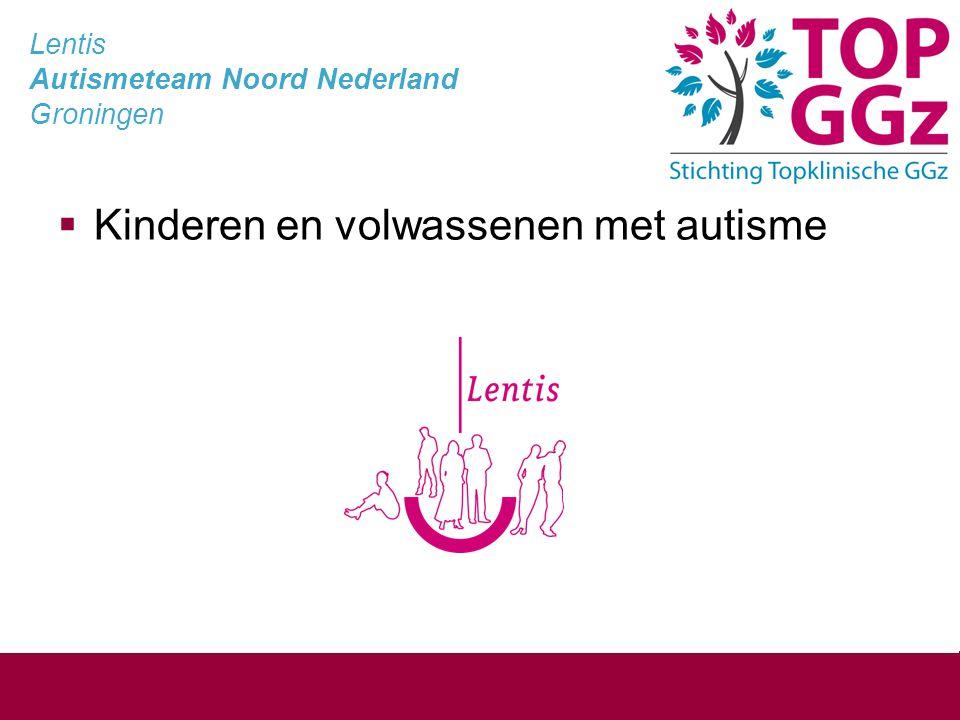 Lentis Autismeteam Noord Nederland Groningen  Kinderen en volwassenen met autisme