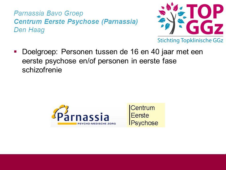 Parnassia Bavo Groep Centrum Eerste Psychose (Parnassia) Den Haag  Doelgroep: Personen tussen de 16 en 40 jaar met een eerste psychose en/of personen in eerste fase schizofrenie