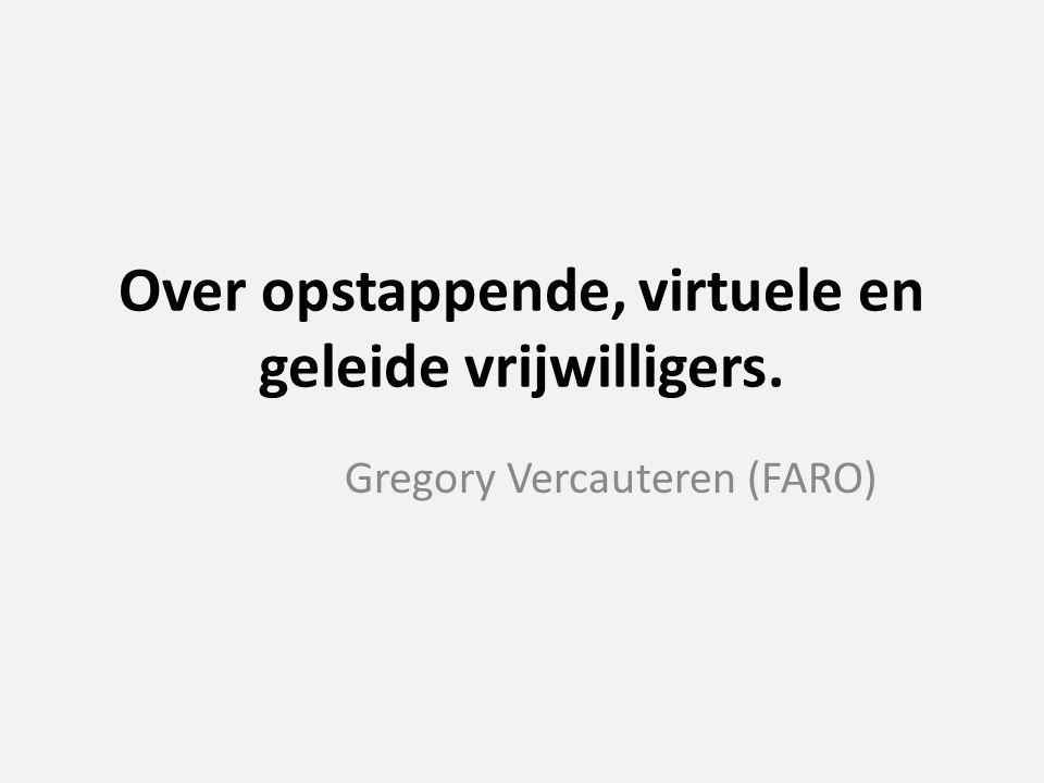 Over opstappende, virtuele en geleide vrijwilligers. Gregory Vercauteren (FARO)