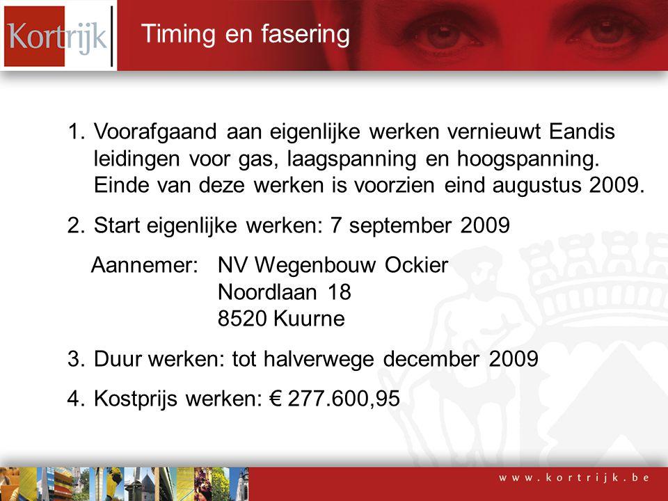 Timing en fasering 1.Voorafgaand aan eigenlijke werken vernieuwt Eandis leidingen voor gas, laagspanning en hoogspanning.