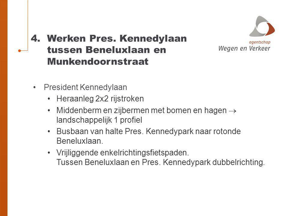 4.Werken Pres. Kennedylaan tussen Beneluxlaan en Munkendoornstraat President Kennedylaan Heraanleg 2x2 rijstroken Middenberm en zijbermen met bomen en