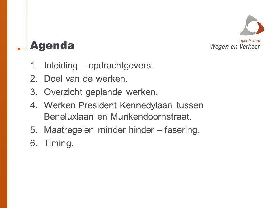 Agenda 1.Inleiding – opdrachtgevers. 2.Doel van de werken. 3.Overzicht geplande werken. 4.Werken President Kennedylaan tussen Beneluxlaan en Munkendoo