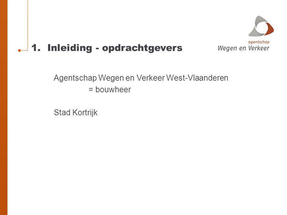 1.Inleiding - opdrachtgevers Agentschap Wegen en Verkeer West-Vlaanderen = bouwheer Stad Kortrijk