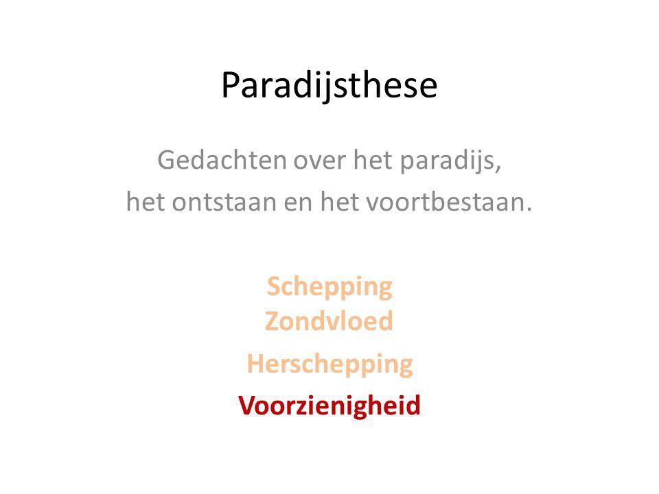 Paradijsthese Gedachten over het paradijs, het ontstaan en het voortbestaan. Schepping Zondvloed Herschepping Voorzienigheid