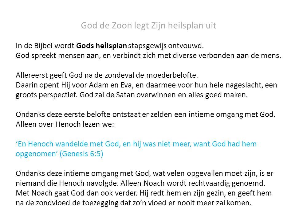 God de Zoon legt Zijn heilsplan uit In de Bijbel wordt Gods heilsplan stapsgewijs ontvouwd. God spreekt mensen aan, en verbindt zich met diverse verbo