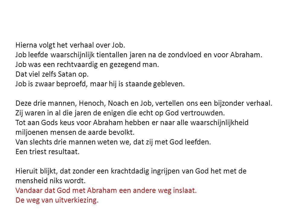 Hierna volgt het verhaal over Job. Job leefde waarschijnlijk tientallen jaren na de zondvloed en voor Abraham. Job was een rechtvaardig en gezegend ma