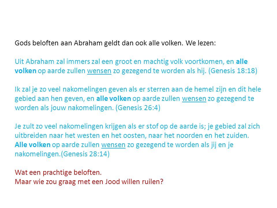 Gods beloften aan Abraham geldt dan ook alle volken. We lezen: Uit Abraham zal immers zal een groot en machtig volk voortkomen, en alle volken op aard