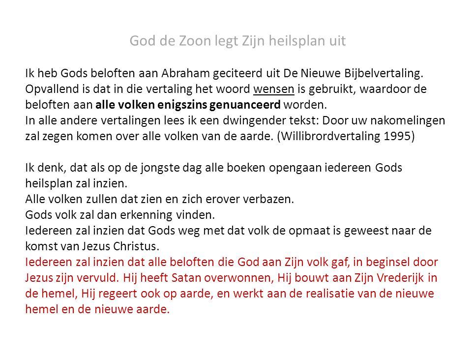 God de Zoon legt Zijn heilsplan uit Ik heb Gods beloften aan Abraham geciteerd uit De Nieuwe Bijbelvertaling. Opvallend is dat in die vertaling het wo