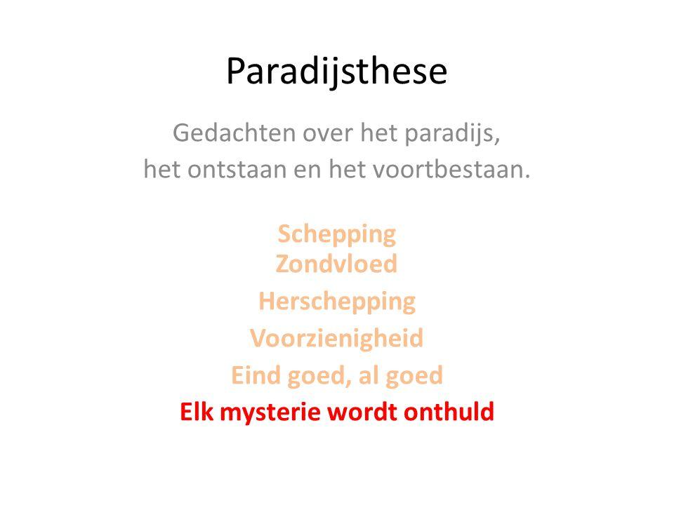 Paradijsthese Gedachten over het paradijs, het ontstaan en het voortbestaan. Schepping Zondvloed Herschepping Voorzienigheid Eind goed, al goed Elk my