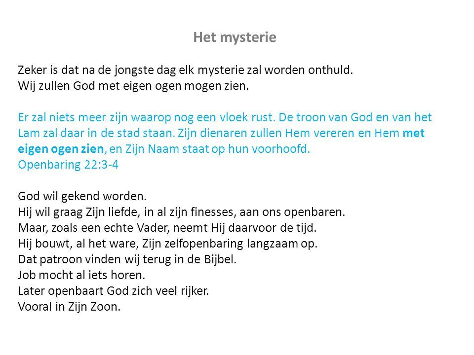 Het mysterie Zeker is dat na de jongste dag elk mysterie zal worden onthuld. Wij zullen God met eigen ogen mogen zien. Er zal niets meer zijn waarop n