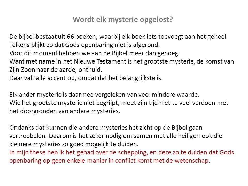 Wordt elk mysterie opgelost? De bijbel bestaat uit 66 boeken, waarbij elk boek iets toevoegt aan het geheel. Telkens blijkt zo dat Gods openbaring nie