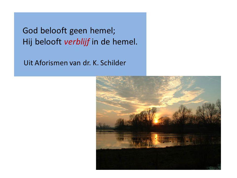 God belooft geen hemel; Hij belooft verblijf in de hemel. Uit Aforismen van dr. K. Schilder
