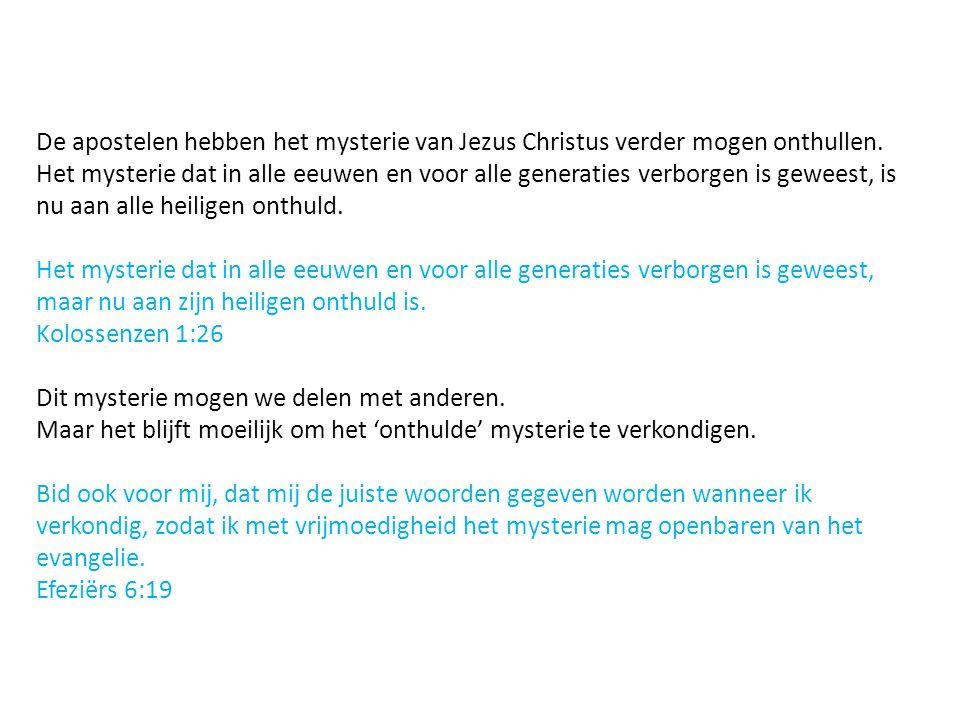 De apostelen hebben het mysterie van Jezus Christus verder mogen onthullen. Het mysterie dat in alle eeuwen en voor alle generaties verborgen is gewee