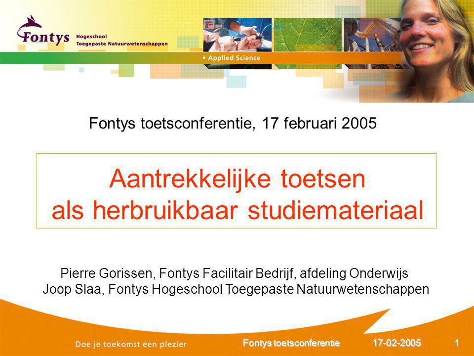 17-02-2005Fontys toetsconferentie2 Aanleiding: - Ontwikkelingen in actief leren - Brede inzet leermateriaal/toetsen Doel: methode voor ontwikkelen van gesloten vragen (bèta en bèta-gamma in opleidingen in HBO en WO) en creëren van initieel draagvlak: proofs of concept .